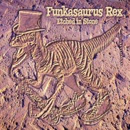 Etched in Stone  Funkasaurus Rex